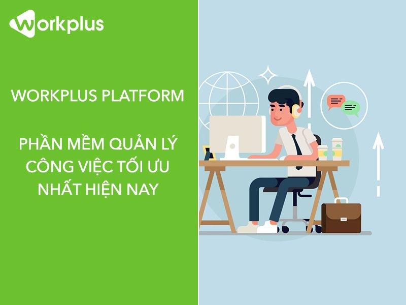 Quản lý công việc là gì? Phần mềm quản lý tối ưu Workplus Platform